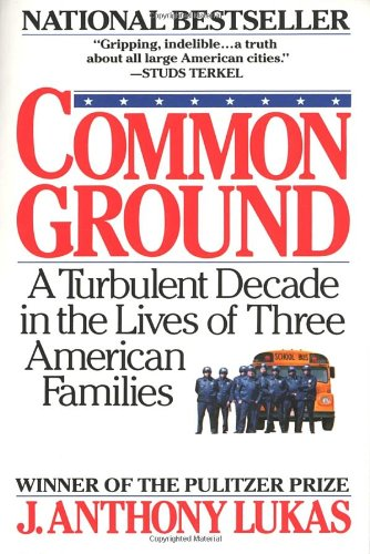 Common Ground: A Turbulent Decade in the Lives of Three American Families: J. Anthony Lukas: 9780394746166: Amazon.com: Books