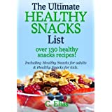 The Ultimate Healthy Snack List including Healthy Snacks for Adults & Healthy Snacks for Kids: Discover over 130 Healthy Snack Recipes - Fruit Snacks, ... Recipes, Gluten-Free Snacks and more! ~ C Elias