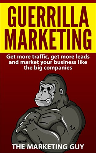 Guerrilla Marketing: Get More Traffic, Get More Leads and Market Your Business Like The Big Companies (English Edition)