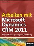 Arbeiten mit Microsoft Dynamics CRM 2011: Konfiguration,AnpassungundErweiterung