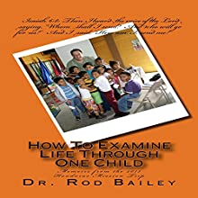 How to Examine Life Through One Child: Memoirs from the 2013 Honduras Mission Trip (       UNABRIDGED) by Rod Bailey Narrated by John Edmondson