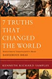 img - for 7 Truths That Changed the World (Reasons to Believe): Discovering Christianity's Most Dangerous Ideas book / textbook / text book