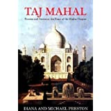 The history of the Taj Mahal: Passion and Genius at the Heart of the Moghul Empire ~ Diana Preston