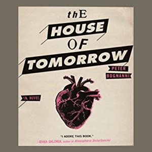 The House of Tomorrow | [Peter Bognanni]