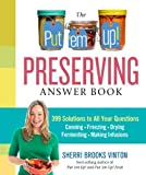 img - for The Put 'em Up! Preserving Answer Book: 399 Solutions to All Your Questions: Canning, Freezing, Drying, Fermenting, Making Infusions by Sherri Brooks Vinton (2014-03-25) book / textbook / text book