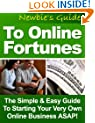 """Newbie's Guide To Online Fortunes"" - The Simple And Easy Guide To Starting Your Very Own Online Business ASAP! AAA+++"