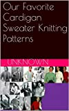 Our Favorite Cardigan Sweater Knitting Patterns