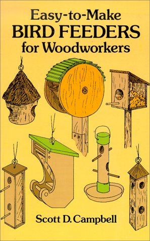 Easy-to-Make Bird Feeders for Woodworkers (Dover Woodworking), Scott D. Campbell