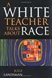 A White Teacher Talks about Race (157886013X) by Julie Landsman
