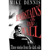 BLOODSTAINS ON THE WALL / Three Stories From The Dark Side ~ Mike Dennis
