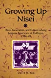 Growing Up Nisei: Race, Generation, and Culture among Japanese Americans of California, 1924-49 (Asian American Experience)