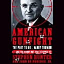 American Gunfight: The Plot to Kill Harry Truman and the Shootout That Stopped It (       UNABRIDGED) by Stephen Hunter, John Bainbridge Narrated by John H. Mayer