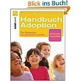 Handbuch Adoption: Der Weg zur glücklichen Familie: Der Wegweiser zur glücklichen Familie