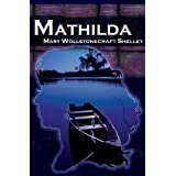 Mathilda: Mary Shelley's Classic Novella Following Frankenstein, Aka Matilda ~ Mary Wollstonecraft...