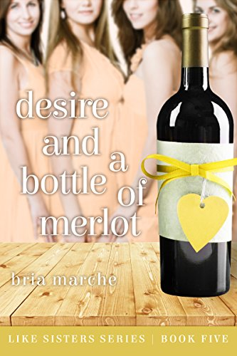 Desire and a Bottle of Merlot: (Like Sisters Series Book 5) Chick Lit: A Romantic  Comedy (White Plains New York compare prices)