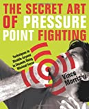img - for The Secret Art of Pressure Point Fighting: Techniques to Disable Anyone in Seconds Using Minimal Force book / textbook / text book