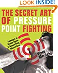 The Secret Art of Pressure Point Figh...