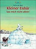 Kleiner Eisbär, lass mich nicht allein - Hans de Beer