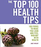 Top 100 Health Tips: 100 Foods to Make You Look and Feel Radiant with Health