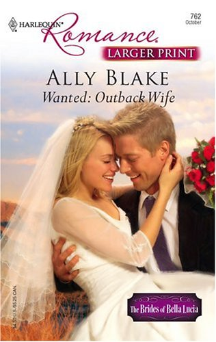 Wanted: Outback Wife (Larger Print Romance), ALLY BLAKE