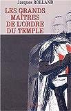 echange, troc Jacques Rolland - Les grands maîtres de l'Ordre du Temple