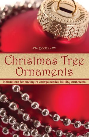 Christmas Tree Ornaments — Instructions for Making 19 Vintage Beaded Holiday Ornaments (Book 2)