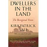 Dwellers in the Land: The Bioregional Vision ~ Kirkpatrick Sale