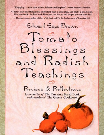 Tomato Blessings and Radish Teachings Recipes & Reflections: Edward Espe Brown: 9781573226738: Amazon.com: Books