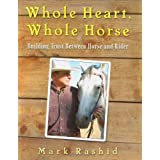 Whole Heart, Whole Horse: Building Trust Between Horse and Riderby Mark Rashid