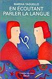 echange, troc Yaguello - En écoutant parler la langue