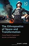 img - for The Ethnopoetics of Space and Transformation: Young People s Engagement, Activism and Aesthetics book / textbook / text book