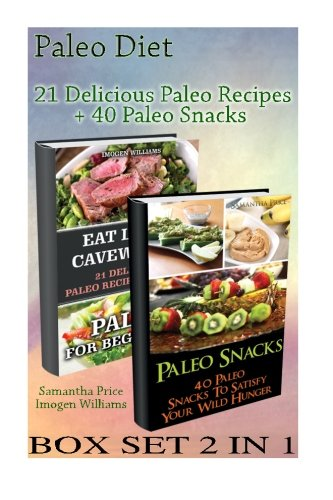 Paleo Diet BOX SET 2 IN 1: 21 Delicious Paleo Recipes + 40 Paleo Snacks: (Paleo Diet, Paleo Cookbook, Paleo For Beginners, Paleo Diet For Beginners, ... Ketogenic Diet to Overcome Belly Fat, Paleo) by Samantha Price