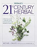 Rodales 21st-Century Herbal: A Practical Guide for Healthy Living Using Natures Most Powerful Plants