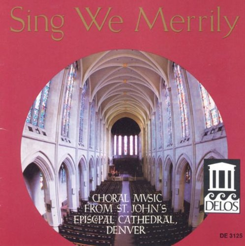 Sing We Merrily: Choral Music from St. John's Episcopal Cathedral, Denver by Leonard Bernstein, Benjamin Britten, Sidney Campbell, Edward Bairstow and John Linton Gardner