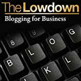 The Lowdown: Blogging for Businessby James Long