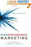 High Performance Marketing: Bringing Method to the Madness of Marketing