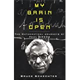 My Brain is Open: The Mathematical Journeys of Paul Erdos ~ Bruce Schechter
