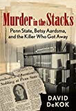 img - for By David Dekok Murder in the Stacks: Penn State, Betsy Aardsma, and the Killer Who Got Away (1st Edition) book / textbook / text book