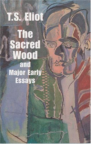 The Sacred Wood and Major Early Essays (Dover Books on Literature and Drama), T. S. ELIOT