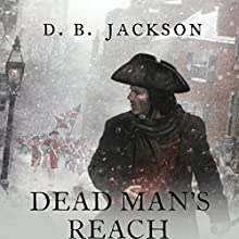 Dead Man's Reach: Thieftaker Chronicles, Book 4 (       UNABRIDGED) by D. B. Jackson Narrated by Jonathan Davis