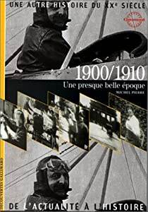 1900/1910 une presque belle epoque par Pierre