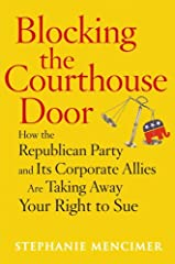 Blocking the Courthouse Door: How the Republican Party and Its Corporate Allies Are Taking Away Your Right to Sue