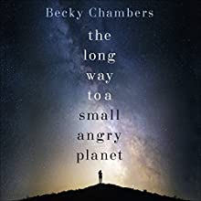 The Long Way to a Small, Angry Planet (       UNABRIDGED) by Becky Chambers Narrated by Patricia Rodriguez