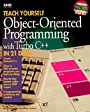 Teach Yourself Object-Oriented Programming With Turbo C++ in 21 Days (Sams Teach Yourself) (0672303078) by Perry, Greg M.