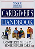 Caregiver's Handbook: A Complete Guide to Home Health Care