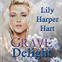 Grave Delight: A Maddie Graves Mystery, Book 3 Audiobook by Lily Harper Hart Narrated by Laura Jennings