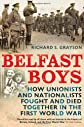 Belfast boys : how Unionists and Nationalists fought and died together in the First World War