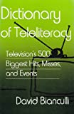 img - for Dictionary of Teleliteracy: Television's 500 Biggest Hits, Misses, and Events book / textbook / text book