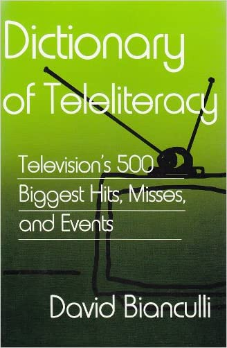 Dictionary of Teleliteracy: Television's 500 Biggest Hits, Misses, and Events written by David Bianculli