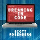 Dreaming in Code: Two Dozen Programmers, Three Years, 4,732 Bugs, and One Quest for Transcendent Software Hörbuch von Scott Rosenberg Gesprochen von: Kyle McCarley